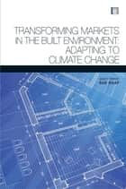 Transforming Markets in the Built Environment ebook by Susan Roaf