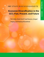 Economic Diversification in the GCC: Past, Present, and Future ebook by Tim Mr. Callen,Reda Cherif,Fuad Hasanov,Amgad Mr. Hegazy,Padamja Khandelwal