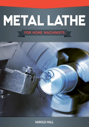 Metal Lathe For Home Machinists Ebook By Harold Hall 9781607651437