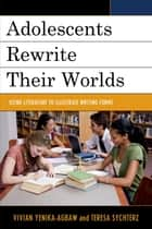 Adolescents Rewrite their Worlds ebook by Vivian Yenika-Agbaw,Teresa Sychterz,Donna-Marie Cole-Malott,Jason Griffith,Jason Moser,Mary Napoli