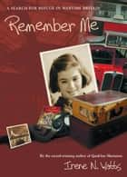 Remember Me - A Search for Refuge in Wartime Britain ebook by Irene N. Watts