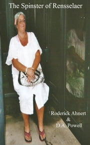 The Spinster of Rensselaer ebook by Roderick Ahnert