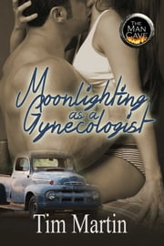 Moonlighting As A Gynecologist ebook by Tim Marin