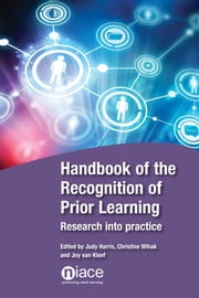 Handbook of the Recognition of Prior Learning: Research into Practice ebook by Judy Harris,Joy Van Kleef,Christine Wihak
