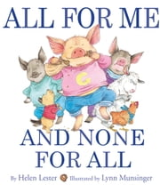 All for Me and None for All ebook by Helen Lester,Lynn Munsinger