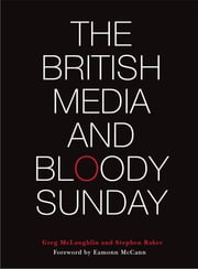 The British Media and Bloody Sunday ebook by Greg McLaughlin,Stephen Baker
