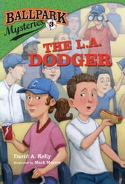 Ballpark Mysteries #3: The L.A. Dodger ebook by David A. Kelly,Mark Meyers
