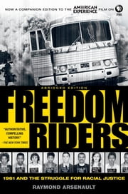 Freedom Riders: 1961 and the Struggle for Racial Justice ebook by Raymond Arsenault