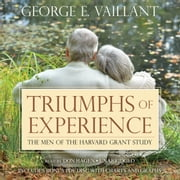 Triumphs of Experience - The Men of the Harvard Grant Study audiobook by George E. Vaillant