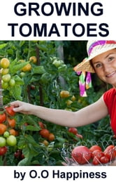 Growing Tomatoes ebook by O-O Happiness