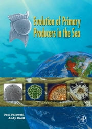 Evolution of Primary Producers in the Sea ebook by Falkowski, Paul
