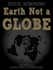 Earth Not a Globe ebook by Parallax