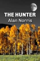 The Hunter - William Blake series, #1 ebook by Alan Norris