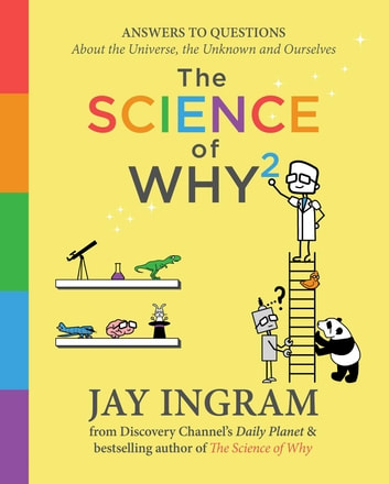 The Science of Why 2 - Answers to Questions About the Universe, the Unknown, and Ourselves ebook by Jay Ingram