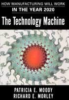 The Technology Machine ebook by Patricia E. Moody,Richard E. Morley