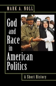 God and Race in American Politics: A Short History ebook by Noll, Mark A.