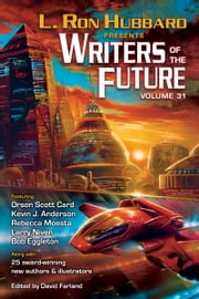 Writers of the Future Volume 31 ebook by L. Ron Hubbard,Kevin A. Anderson,Orson Scott Card,Rebecca Moesta,Larry Niven,Scott R. Parkin,Samantha Murray,Kary English,Michael T. Banker,Amy H. Hughes,Daniel J. Davis,Zach Chapman,Krystal Claxton,Steve Pantazis,Sharon Joss,Auston Habershaw,Martin L. Shoemaker,Tim Napper
