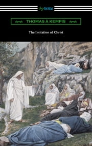 The Imitation of Christ (Translated by William Benham with an Introduction by Frederic W. Farrar) ebook by Thomas a Kempis
