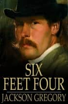Six Feet Four ebook by Jackson Gregory