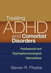 Treating ADHD and Comorbid Disorders - Psychosocial and Psychopharmacological Interventions ebook by Steven R. Pliszka, MD