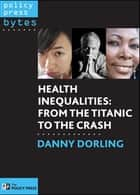 Health inequalities - From Titanic to the crash ebook by Dorling, Danny