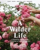 A Wilder Life ebook by Celestine Maddy,Abbye Churchill