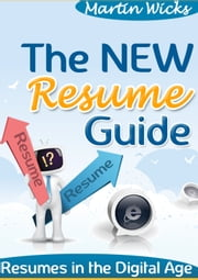 The New Resume Guide - Resumes In The Digital Age ebook by Martin Wicks