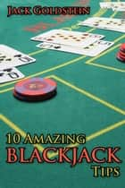 10 Amazing Blackjack Tips ebook by Jack Goldstein