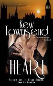 Heart (Part 1) - Affairs of the Heart Series - London ebook by Kew Townsend