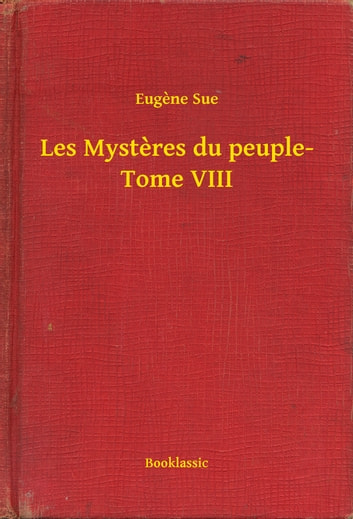 Les Mysteres du peuple- Tome VIII ebook by Eugene Sue