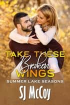 Take These Broken Wings ebook by SJ McCoy