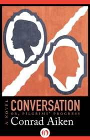 Conversation; or, Pilgrims' Progress - A Novel ebook by Conrad Aiken