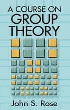 A Course on Group Theory ebook by John S. Rose