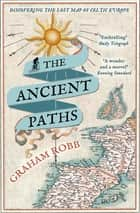 The Ancient Paths - Discovering the Lost Map of Celtic Europe ebook by Graham Robb