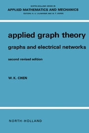 Applied Graph Theory: Graphs and Electrical Networks ebook by Chen, Wai-Kai