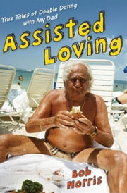 Assisted Loving ebook by Bob Morris
