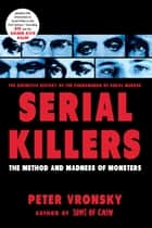 Serial Killers - The Method and Madness of Monsters ebook by Peter Vronsky