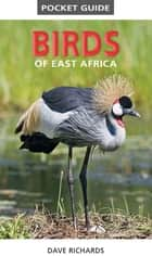 Pocket Guide to Birds of East Africa ebook by Dave Richards