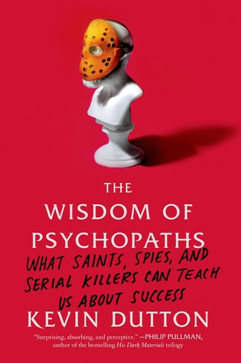 The wisdom of psychopaths ebook by kevin dutton 9780374709105 the wisdom of psychopaths what saints spies and serial killers can teach us fandeluxe Images