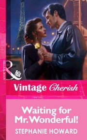Waiting For Mr. Wonderful! (Mills & Boon Vintage Cherish) ebook by Stephanie Howard