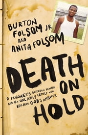 Death on Hold - A Prisoner's Desperate Prayer and the Unlikely Family Who Became God's Answer ebook by Burton W. Folsom,Anita Folsom