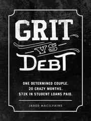 Grit Vs Debt: One Determined Couple. 20 Crazy Months. $72k In Student Loans Paid. ebook by Jared MacIlvaine