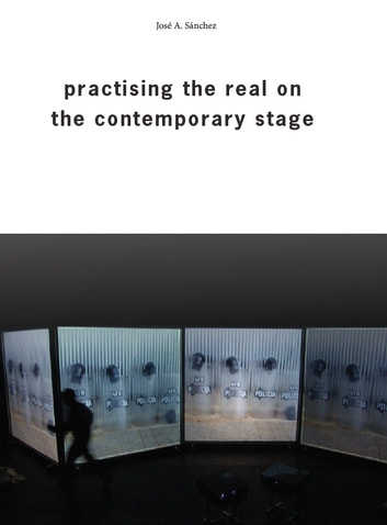 Practising the Real on the Contemporary Stage ebook by José A. Sánchez,Charlie Allwood