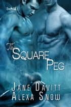 The Square Peg ebook by Jane Davitt, Alexa Snow