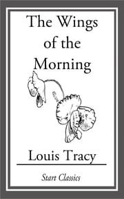 The Wings of the Morning ebook by Louis Tracy