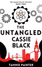 The Untangled Cassie Black - The Cassie Black Trilogy Book Three ebook by Tammie Painter