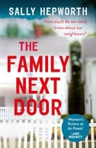 The Family Next Door - The gripping domestic page-turner perfect for fans of Big Little Lies ebook by Sally Hepworth