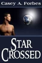 Star-Crossed ebook by Casey A. Forbes