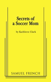 Secrets of a Soccer Mom ebook by Kathleen Clark