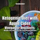 Ketogenic Diet with Apple Cider Vinegar for Beginners: Weight Loss with Easy Low-Carb Dessert Recipes audiobook by Greenleatherr